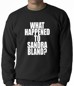 What Happened To Sandra Bland? Adult Crewneck