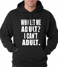 Who Let Me Adult? I Can't Adult Adult Hoodie