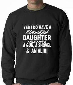 Yes, I Have Beautiful Daughter, A Gun, and An Alibi Adult Crewneck