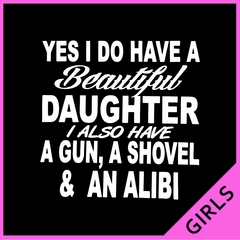 Yes, I Have Beautiful Daughter, A Gun, and An Alibi Ladies T-shirt