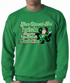 You Must Be Irish Because My Dick Is Dublin Adult Crewneck