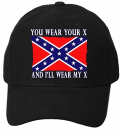 You Wear Your X And I'll Wear My X Confederate Flag Baseball Hat