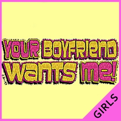 Your Boyfriend Wants Me Girls T-Shirt