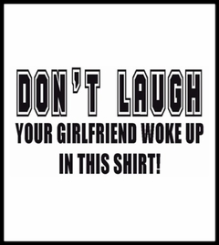 Your Girlfriend Woke Up In This Shirt T-Shirt