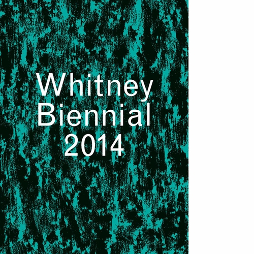 Whitney Biennial 2014 catalogue