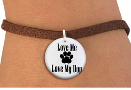 "<bR>                  EXCLUSIVELY OURS!!<BR>            AN ALLAN ROBIN DESIGN!!<BR>    CLICK HERE TO SEE 600+ EXCITING <BR>      CHANGES THAT YOU CAN MAKE!<BR>               LEAD & NICKEL FREE!! <BR>W1258SB - ""LOVE ME LOVE MY DOG"" <Br>              DISK CHARM & BRACELET <BR>          FROM $4.15 TO $8.00 �2012"