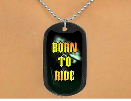 "<Br>           LEAD & NICKEL FREE!!<Br>    W12617N - ""BORN TO RIDE""<Br>BLACK  DOG TAG & BALL CHAIN<Br>    NECKLACE AS LOW AS $3.45"