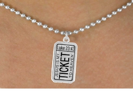 """<BR>          """"THE TICKET TO HEAVEN""""<bR>               EXCLUSIVELY OURS!!<Br>          AN ALLAN ROBIN DESIGN!!<BR> CLICK HERE TO SEE 120+ EXCITING<BR>    CHANGES THAT YOU CAN MAKE!<BR>              LEAD & NICKEL FREE!!<BR>W629SN - """"MY TICKET TO HEAVEN""""<BR>  & NECKLACE FROM $6.25 TO $10.50"""