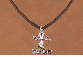 "<BR>"" If I Believe It, I Can Do It! "" BROWN SUEDE CHAIN ADJUSTABLE NECKLACE<BR>                        AN ORIGINAL ALLAN ROBIN CUSTOM DESIGN<br>                         ICE SKATING WHOLESALE CHARM NECKLACE <BR>                                    LEAD, CADMIUM & NICKEL FREE!!  <BR>W21553N-BLACK SUEDE, WITH SILVER TONE CHAIN ADJUSTABLE NECKLACE <BR>                      FITS ALL SIZES FROM $5.60 TO $9.85 EACH! ©2015"