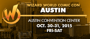 Wizard World Comic Con Austin 2015 1-Day Admission (Friday OR Saturday) October 30-31, 2015