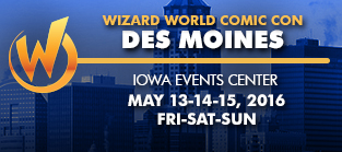 Wizard World Comic Con Des Moines 2016 3-Day Weekend Admission May 13-14-15, 2016