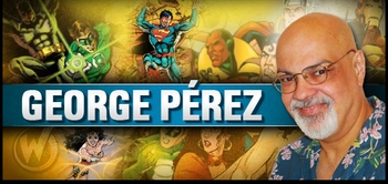 George P�rez, EISNER AWARD WINNING <i>Superman</i> Artist, Joins the Wizard World Tour!