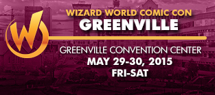Wizard World Comic Con Greenville 2015 1-Day Admission (Friday OR Saturday) May 29-30, 2015