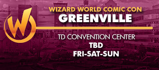 Wizard World Comic Con Greenville 1-Day Admission (Friday, Saturday OR Sunday) TBD