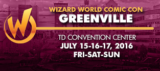 Wizard World Comic Con Greenville 2016 3-Day Weekend Admission July 15-16-17, 2016