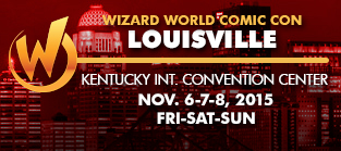 Wizard World Comic Con Louisville 2015 3-Day Weekend Admission November 6-7-8, 2015