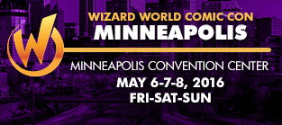Wizard World Comic Con Minneapolis 2016 1-Day Admission (Friday, Saturday OR Sunday) May 6-7-8, 2016