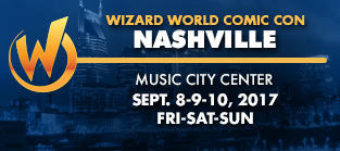 Wizard World Comic Con Nashville 2017 1-Day Admission (Friday, Saturday OR Sunday) September 8-9-10, 2017