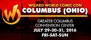Wizard World Comic Con Columbus (Ohio) 2016 1-Day Admission (Friday, Saturday OR Sunday) July 29-30-31, 2016