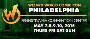 Wizard World Comic Con Philadelphia 2015 1-Day Admission (Thursday, Friday, Saturday OR Sunday) May 7-8-9-10, 2015
