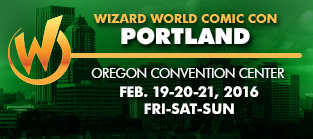 Wizard World Comic Con Portland 2016 1-Day Admission (Friday, Saturday OR Sunday) February 19-20-21, 2016