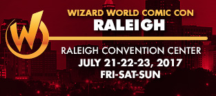 Wizard World Comic Con Raleigh 2017 3-Day Weekend Admission July 21-22-23, 2017