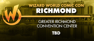 Wizard World Comic Con Richmond 2016 1-Day Admission (Friday, Saturday OR Sunday) TBD 2016