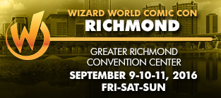 Wizard World Comic Con Richmond 2016 1-Day Admission (Friday, Saturday OR Sunday) September 9-10-11, 2016