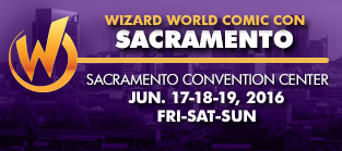 Wizard World Comic Con Sacramento 2016 1-Day Admission (Friday, Saturday OR Sunday) June 17-18-19, 2016