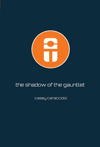 <i>The Shadow of the Gauntlet (Novel)</i> First Edition Personalized Signed Copy by Casey Caracciolo