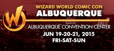 Wizard World Comic Con Albuquerque Added To Largest Pop Culture Convention Schedule, June 19-21, 2015