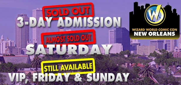 Hurry! Wizard World Comic Con New Orleans Admissions Almost Gone�3-Day Admissions SOLD OUT!