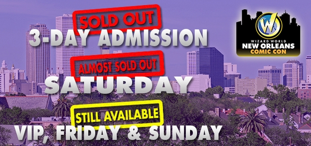 Hurry! Wizard World New Orleans Comic Con Tickets Almost Gone�3-Day Admissions SOLD OUT!