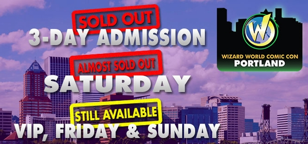 Hurry! Wizard World Comic Con Portland Admissions Almost Gone�3-Day Admissions SOLD OUT!