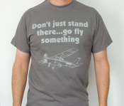 Aviation Shirt, Don't Just Stand There, Go Fly Something