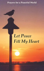 Let Peace Fill My Heart (Prayers for a Peaceful World)
