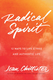 Radical Spirit: Twelve Ways to Live a Free and Authentic Life