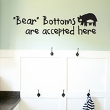 Bear Bottoms Are Accepted Here - Wall Decals