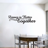 Dinner Is Better When We Eat Together - Wall Decal