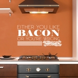 Either You Like Bacon Or You're Wrong - Wall Decals