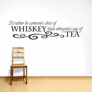 I'd Rather Be Someone's Shot Of Whiskey | Wall Decals