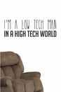 I'm A Low Tech Man In A High Tech World | Wall Decals