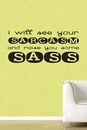 I Will See Your Sarcasm And Raise You Some Sass Wall Decals