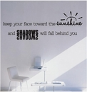 Keep Your Face Toward The Sunshine | Wall Decals