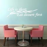 Life Is Short Eat Dessert First - Wall Decals