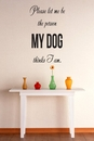 Please Let Me Be The Person My Dog Thinks I Am | Wall Decals