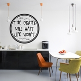 The Dishes Will Wait Life Won't - Wall Decals