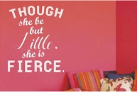 Though She Be But Little She Is Fierce | Wall Decals