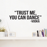 Trust Me You Can Dance - Wall Decals