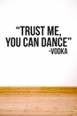 Trust Me You Can Dance - Vodka | Wall Decals